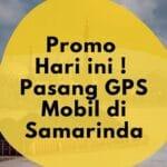 Pasang GPS Mobil di Samarinda – Harga GPSKU Bukan Murahan
