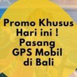 Pasang GPS Tracker Mobil di Bali HARGA Promo Hari ini