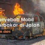 penyebab mobil terbakar di jalan